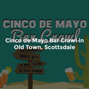 Cinco de Mayo Bar Crawl in Old Town, Scottsdale 4